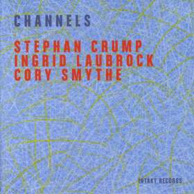 Stephan Crump, Ingrid Laubrock & Cory Smythe: Channels, CD