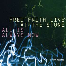 Fred Frith (geb. 1949): Live At The Stone, New York - All Is Always Now, 3 CDs