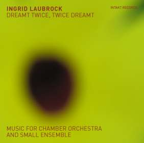 Ingrid Laubrock (geb. 1970): Dreamt Twice, Twice Dreamt: Music For Small Ensemble, CD