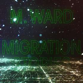 M. Ward: Migration Stories, CD