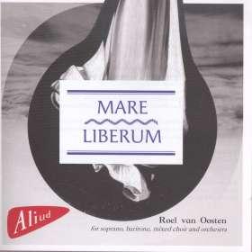Roel van Oosten (geb. 1958): Mare Liberum für Sopran, Bariton, gemischten Chor & Orchester, CD