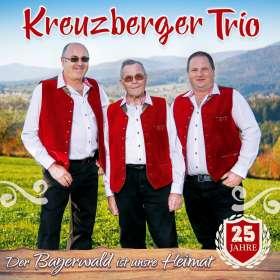 Kreuzberger Trio: Der Bayerwald ist unsre Heimat-25 Jahre, CD