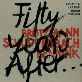 Brötzmann / Schlippenbach / Bennink: Fifty Years After...Live At Lila Eule 2018, CD