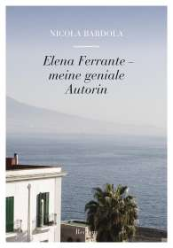 Nicola Bardola: Elena Ferrante - meine geniale Autorin, Buch