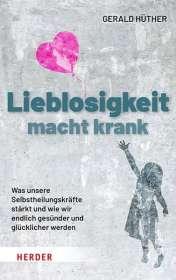 Gerald Hüther: Lieblosigkeit macht krank, Buch