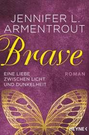 Jennifer L. Armentrout: Brave - Eine Liebe zwischen Licht und Dunkelheit. Band 3, Buch