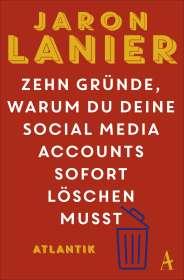 Jaron Lanier: Zehn Gründe, warum du deine Social Media Accounts sofort löschen musst, Buch