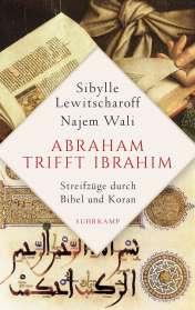 Sibylle Lewitscharoff: Abraham trifft Ibrahim. Streifzüge durch Bibel und Koran, Buch