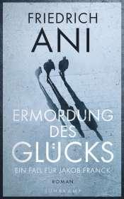 Friedrich Ani: Ermordung des Glücks, Buch
