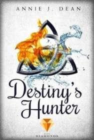 Annie J. Dean: Destiny's Hunter. Finde dein Schicksal, Buch
