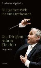 Andreas Oplatka: Die ganze Welt ist ein Orchester, Buch