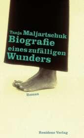 Tanja Maljartschuk: Biografie eines zufälligen Wunders, Buch