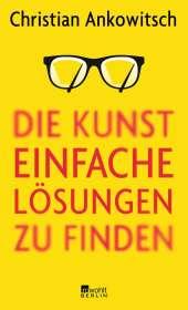 Christian Ankowitsch: Die Kunst, einfache Lösungen zu finden, Buch