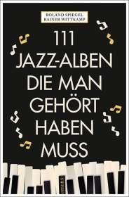 Rainer Wittkamp: 111 Jazz-Alben, die man gehört haben muss, Buch