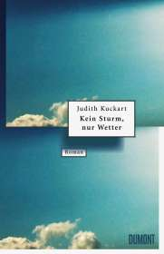 Judith Kuckart: Kein Sturm, nur Wetter, Buch