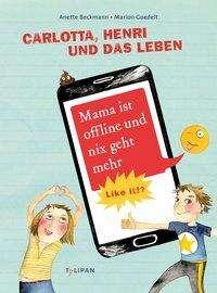 Anette Beckmann: Carlotta, Henri und das Leben. Mama ist offline und nix geht mehr, Buch