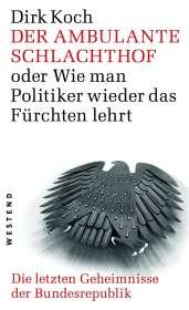 Dirk Koch: Der ambulante Schlachthof oder wie man Politiker wieder das fürchten lehrt, Buch