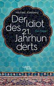 Michael Kleeberg: Der Idiot des 21. Jahrhunderts, Buch