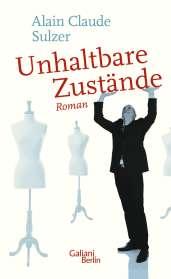 Alain Claude Sulzer: Unhaltbare Zustände, Buch