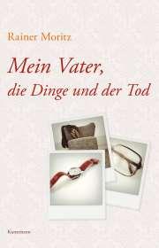 Rainer Moritz: Mein Vater, die Dinge und der Tod, Buch