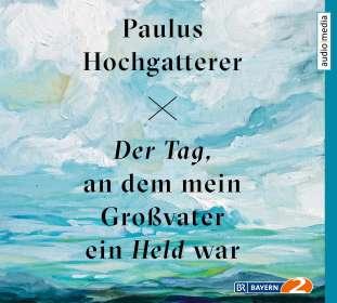 Paulus Hochgatterer: Der Tag, an dem mein Großvater ein Held war, 2 CDs