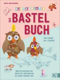 Bunt & kreativ - Das Bastelbuch für Kinder Cover