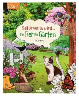Stell dir vor, du wärst ... ein Tier im Garten Cover
