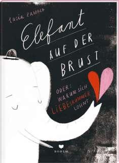 Elefant auf der Brust oder: Warum sich Liebeskummer lohnt Cover