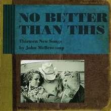 John Mellencamp (aka John Cougar Mellencamp): No Better Than This, CD