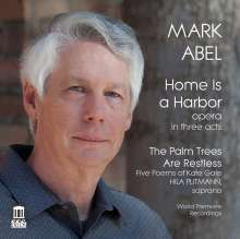 Mark Abel (geb. 1948): Home Is a Harbor, 2 CDs