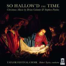 Brian Edward Galante (geb. 1974): So Hallow'd the Time (A Choral Cycle für Chor, Flöte, Violine, Harfe), CD