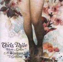 Chris Thile: How To Grow A Woman From The Ground, CD