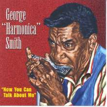 """George """"Harmonica"""" Smith: How Can You Talk About Me, CD"""