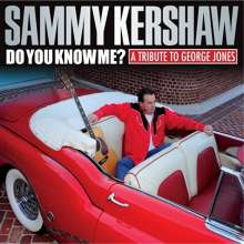 Sammy Kershaw: Do You Know Me: A Tribute To George Jones, CD