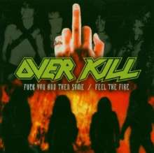 Overkill: F..k You And Then Some / Feel The Fire, 2 CDs