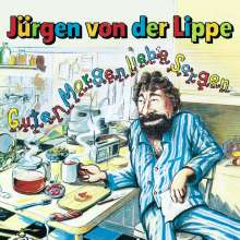 Jürgen von der Lippe: Guten Morgen, liebe Sorgen, CD