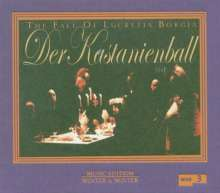 Der Kastanienball - The Fall of Lucrezia Borgia, 2 CDs