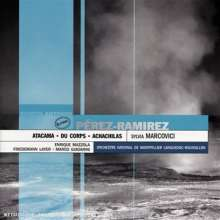 Marco-Antonio Perez-Ram: Atacama, Du Corps, Acha, CD
