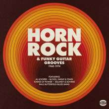 Horn Rock & Funky Guitar Grooves 1968 - 1974, 2 LPs