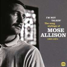 Mose Allison (1927-2016): Im Not Talkin': The Song Stylings Of Mose Allison 1957-1972, CD