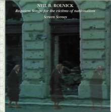 Neil Rolnick (geb. 1947): Requiem Songs - For the Victims of Nationalism, CD
