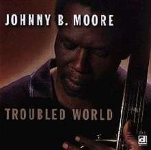 Johnny B. Moore (Blues): Troubled World, CD