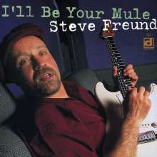 Steve Freund: I'll Be Your Mule, CD