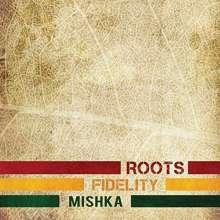 Mishka: Roots Fidelity, CD