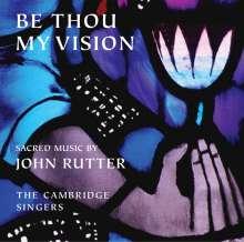"John Rutter (geb. 1945): Geistliche Musik - ""Be Thou my Vision"", CD"