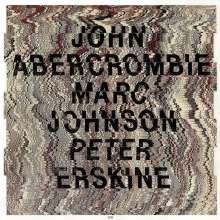 John Abercrombie (1944-2017): Abercrombie/Johnson/Erskine, CD