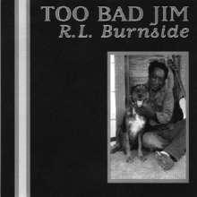 R.L. Burnside (Robert Lee Burnside): Too Bad Jim, CD