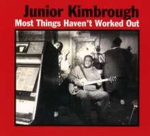 Junior Kimbrough: Most Things Haven't Worked Out, CD