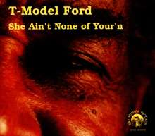 T-Model Ford: She Ain't None Of Your', CD