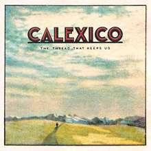 Calexico: Thread That Keeps Us, LP
